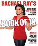 Rachael Ray's Book of 10: More Than 300 Recipes to Cook Every Day: A Cookbook