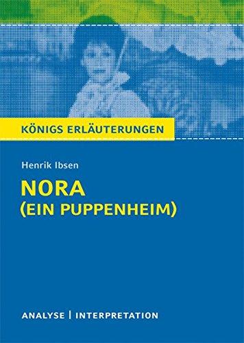 Nora (Ein Puppenheim) von Henrik Ibsen: Textanalyse und Interpretation mit ausführlicher Inhaltsangabe und Abituraufgaben mit Lösungen (Königs Erläuterungen)