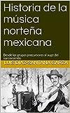 Historia de la música norteña mexicana: Desde los grupos precursores al auge del narcocorrido