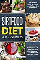 Sirtfood Diet: 2 Books in 1: The Most Complete Guide to the Adele's Weight Loss Diet, Jumpstart your Health and Quickly Burn Fat with a 21-Day Meal Plan and Healthy & Tasty Recipes