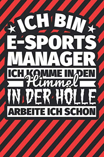 Notitzbuch liniert: Ich bin E-Sports Manager - Ich komme in den Himmel. In der Hölle arbeite ich schon