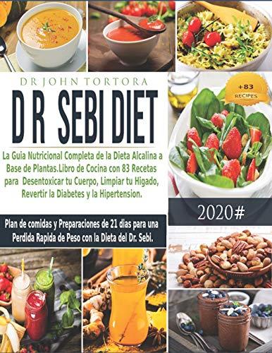 Dr. Sebi Diet: La Guia Nutricional Completa de la Dieta Alcalina a Base de Plantas. Libro de Cocina con 83 Recetas para Desentoxicar tu Cuerpo, ... Plande Comidas y Preparaciones de 21 Dias.