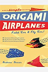Simple Origami Airplanes: Fold 'Em & Fly 'Em!: Origami Book with 16 Projects and Downloadable Instructional Video: Great for Kids and Adults Kindle Edition