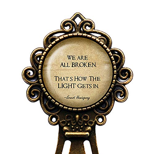 Ernest Hemingway We are all Broken That's How the Light gets in Bookmark