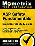 ASP Safety Fundamentals Exam Secrets Study Guide - Exam Review and ASP Practice Test for the Associate Safety Professional Test [2nd Edition]