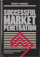 Successful Market Penetration: How to Shorten the Sales Cycle by Making the First Sale the First Time 081445934X Book Cover