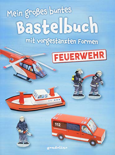 Mein großes buntes Bastelbuch - Feuerwehr: mit vorgestanzten Formen. Perforierte Motive zum Heraustrennen, Falten und Spielen.