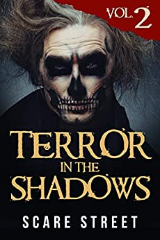 Terror in the Shadows Vol. 2: Horror Short Stories Collection with Scary Ghosts, Paranormal & Supernatural Monsters by [Scare Street, Ron Ripley, David Longhorn, Sara Clancy, Sharon M. White, Julia Grace, A. I. Nasser, Emma Salam]