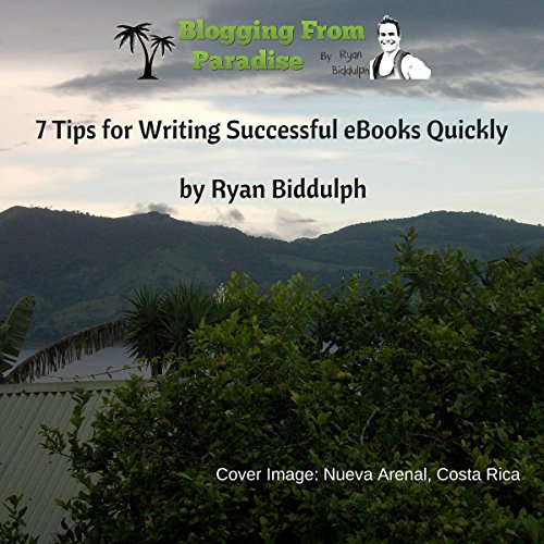 7 Tips for Writing Successful eBooks Quickly     Blogging from Paradise              By:                                                                                                                                 Ryan Biddulph                               Narrated by:                                                                                                                                 Joshua Hernandez                      Length: 43 mins     5 ratings     Overall 3.2