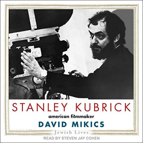 Stanley Kubrick: American Filmmaker (Jewish Lives Series)