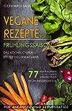 Vegane Rezepte für die Frühlingssaison!  Das Kochbuch für die Zeit des Erwachens. Mit 77 einfachen und köstlichen Frühlingsrezepten. : Vegane Küche für Anfänger und Berufstätige