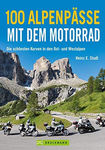 100 Alpenpässe mit dem Motorrad: Motorrad-Touren über die Alpen: 100 Routen in Deutschland, Italien, Schweiz und Frankreich mit Arlberg, Sudelfeld,Tatzelwurm, ... Tauern u.v.m. inklusive Karten und Tipps