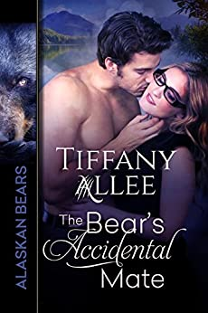 The Bear's Accidental Mate (Alaskan Bears Book 1) by [Tiffany Allee]