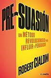 Pre-suasión: Un método revolucionario para influir y persuadir