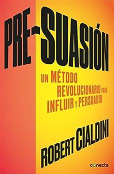 Pre-suasión: Un método revolucionario para influir y persuadir (Spanish Edition) by [Robert B. Cialdini]