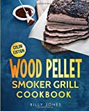 Wood Pellet Smoker Grill Cookbook: The Ultimate Wood Pellet Smoker Cookbook 2019-2020: Wood Pellet Smoker Cookbook with Easy to Cook Smoking Meat, ... COLOR EDITION) (Pellet Smoker Cookbooks)