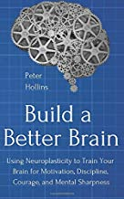 Best Build a Better Brain: Using Neuroplasticity to Train Your Brain for Motivation, Discipline, Courage, and Mental Sharpness Reviews
