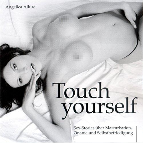 Touch Yourself. Sexstories über Masturbation, Onanie und Selbstbefriedigung Titelbild