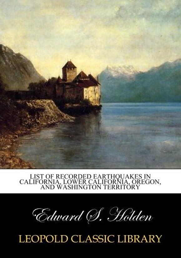霊変化する巻き取りList of Recorded Earthquakes in California, Lower California, Oregon, and Washington Territory