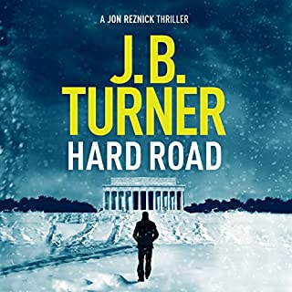Hard Road     A Jon Reznick Thriller, Book 1              By:                                                                                                                                 J. B. Turner                               Narrated by:                                                                                                                                 Jeffrey Kafer                      Length: 8 hrs     1,650 ratings     Overall 4.2