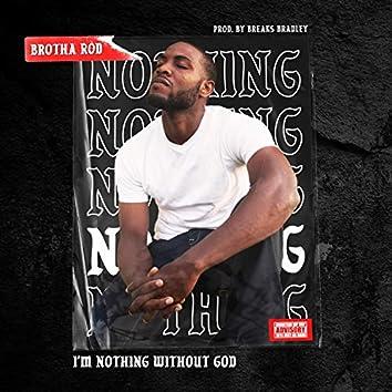 I'm Nothing Without God