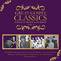 Great Gospel Classics: Songs of Praise & Worship 4