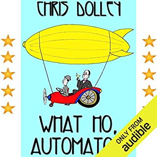 What Ho, Automaton!                   By:                                                                                                                                 Chris Dolley                               Narrated by:                                                                                                                                 Paul J. Rose                      Length: 4 hrs and 49 mins     30 ratings     Overall 4.0