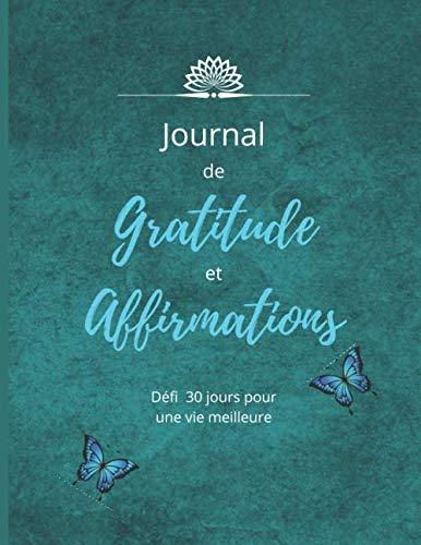 Journal de Gratitude et Affirmations: Défi 30 jours pour embellir votre Vie | Carnet intime | Bien-être | Motivation, Succès et Inspiration. 21.6 x 28 cm 64 pages
