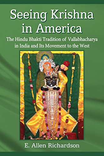 Seeing Krishna in America: The Hindu Bhakti Tradition of Vallabhacharya in India and Its Movement to the West by [E. Allen Richardson]