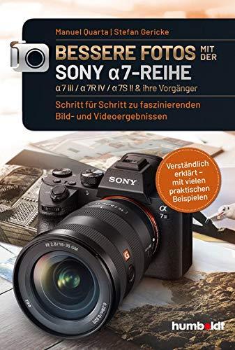 Bessere Fotos mit der SONY a7-Reihe: Schritt für Schritt zu faszinierenden Bild- und Videoergebnissen. Verständlich erklärt - mit vielen praktischen Beispielen (humboldt - Freizeit & Hobby)