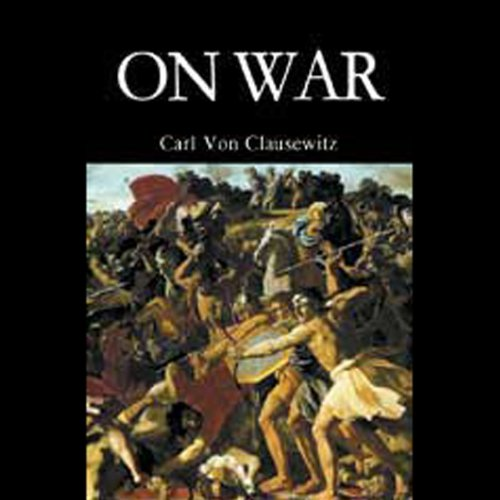 On War                   Written by:                                                                                                                                 Carl von Clausewitz                               Narrated by:                                                                                                                                 Nadia May                      Length: 11 hrs and 30 mins     Not rated yet     Overall 0.0