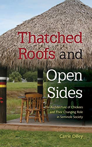 Thatched Roofs and Open Sides: The Architecture of Chickees and Their Changing Role in Seminole Society (Florida Quincentennial)