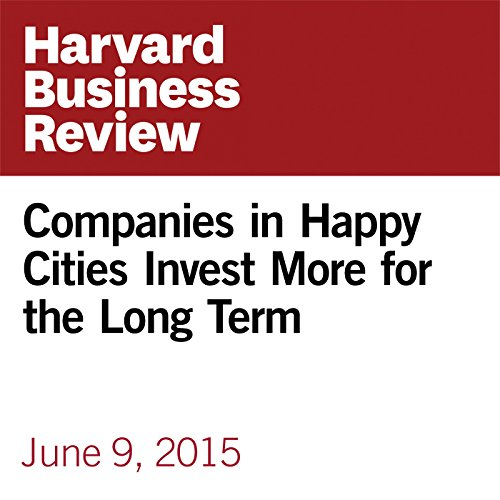 Companies in Happy Cities Invest More for the Long Term copertina