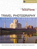 Digital Masters: Travel Photography: Documenting the World's People &...