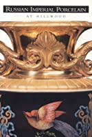 Russian Imperial Porcelain at Hillwood 0965495868 Book Cover