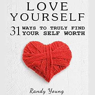 Love Yourself: 31 Ways to Truly Find Your Self Worth & Love Yourself                   Written by:                                                                                                                                 Randy Young                               Narrated by:                                                                                                                                 Joseph Morgan                      Length: 1 hr and 3 mins     2 ratings     Overall 4.0