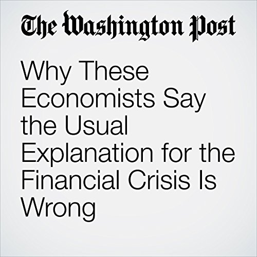 Why These Economists Say the Usual Explanation for the Financial Crisis Is Wrong  audiobook cover art