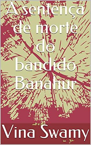 A sentença de morte do bandido Banahur (Portuguese Edition)