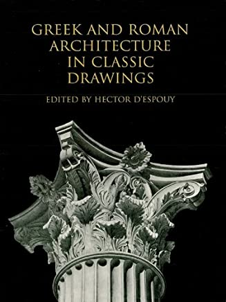 Greek and Roman Architecture in Classic Drawings (Dover Architecture) (English Edition)