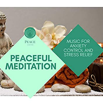 Peaceful Meditation - Music For Anxiety Control And Stress Relief