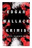 Edgar Wallace-Krimis: 78 Titel in einem Band (Band 1/8): 78 Titel in einem Band (Band 1/8): Kriminalromane & Detektivgeschichten: Der Doppelgänger, ... Maske, Der Rächer, Der Mann von Marokko... - Edgar Wallace
