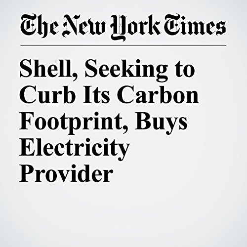 Shell, Seeking to Curb Its Carbon Footprint, Buys Electricity Provider copertina