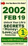 Born 2002 Feb 19? Your Birthday Secrets to Money, Love Relationships Luck: Fortune Telling Self-Help: Numerology, Horoscope, Astrology, Zodiac, Destiny ... Metaphysics (20020219) (English Edition)