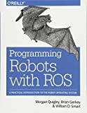 Quigley, M: Programming Robots with ROS: A Practical Introduction to the Robot Operating System - Morgan Quigley