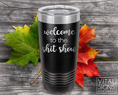 Sarcasm, Tumbler, Work place, Shit show, Welcome to the shit show, Coffee Tumbler, Workplace humor, Mom Life, Gifts for her, Gifts for mom