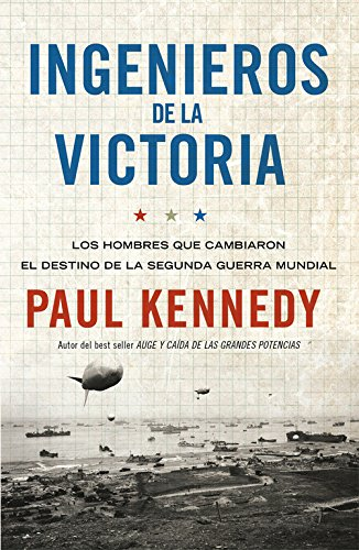 Ingenieros de la victoria: Los hombres que cambiaron el destino de la Segunda Guerra Mundial (Historia)