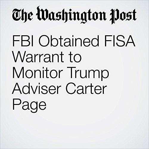 FBI Obtained FISA Warrant to Monitor Trump Adviser Carter Page copertina