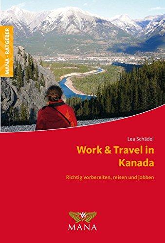 Work & Travel in Kanada: Richtig vorbereiten, reisen und jobben