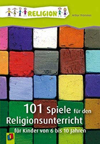 101 Spiele für den Religionsunterricht: für Kinder von 6 bis 10 Jahren
