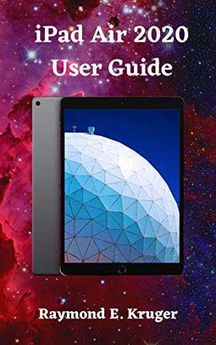 iPad Air 2020 User Guide: A Comple Step By Step User Guide On How To Use Your Ipad Air 2020 With Ease A Simple Guide For Seniors And New Users